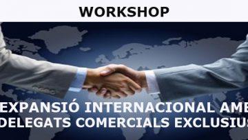 Workshop: Expansió Internacional amb delegats comercials exclusius.